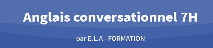 Anglais conversationnel 7H ELA Formation